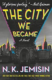 Book Review – The City We Became (Great Cities, #1) by N.K.Jemisin